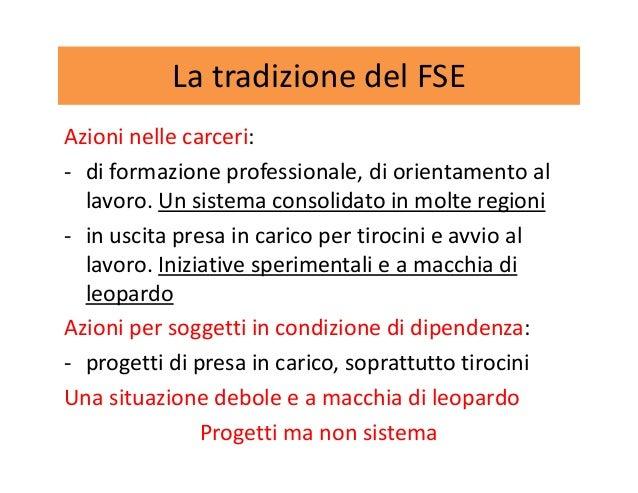 La tradizione del FSE Azioni nelle carceri: - di formazione professionale, di orientamento al lavoro. Un sistema consolida...