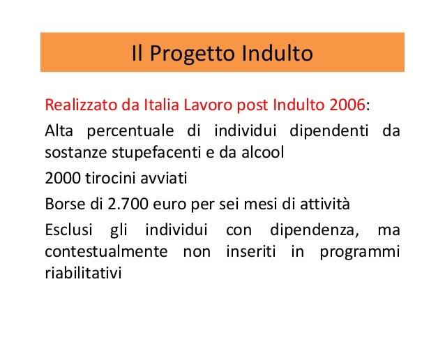 Il Progetto Indulto Realizzato da Italia Lavoro post Indulto 2006: Alta percentuale di individui dipendenti da sostanze st...