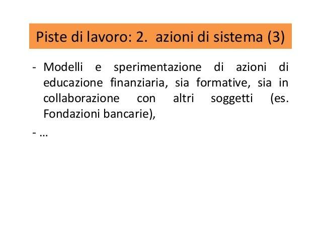 Piste di lavoro: 2. azioni di sistema (3) - Modelli e sperimentazione di azioni di educazione finanziaria, sia formative, ...