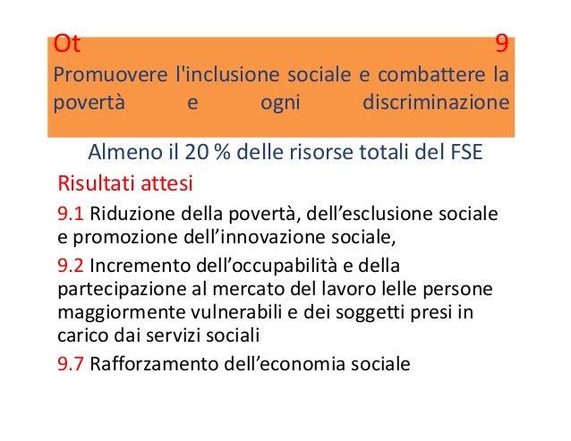 Ot 9 Promuovere l'inclusione sociale e combattere la povertà e ogni discriminazione Almeno il 20 % delle risorse totali de...