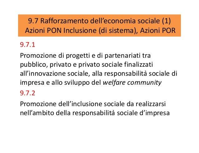 9.7 Rafforzamento dell'economia sociale (1) Azioni PON Inclusione (di sistema), Azioni POR 9.7.1 Promozione di progetti e ...