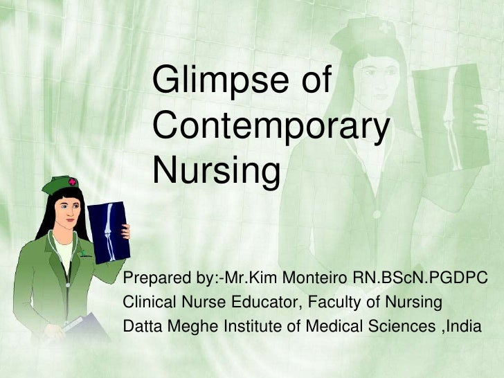 Glimpse of Contemporary Nursing<br />Prepared by:-Mr.Kim Monteiro RN.BScN.PGDPC<br />Clinical Nurse Educator, Faculty of N...