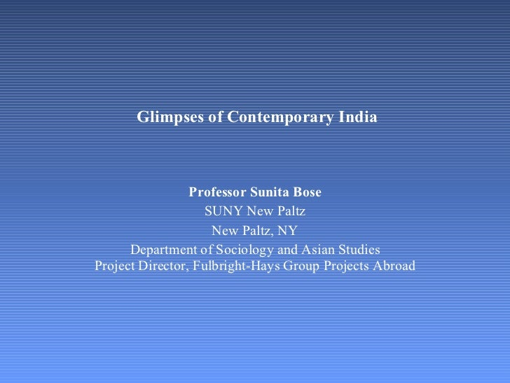 Glimpses of Contemporary India    Professor Sunita Bose SUNY New Paltz New Paltz, NY Department of Sociology and Asian Stu...