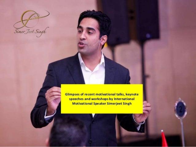 Glimpses of recent motivational talks, keynote speeches and workshops by International Motivational Speaker Simerjeet Singh