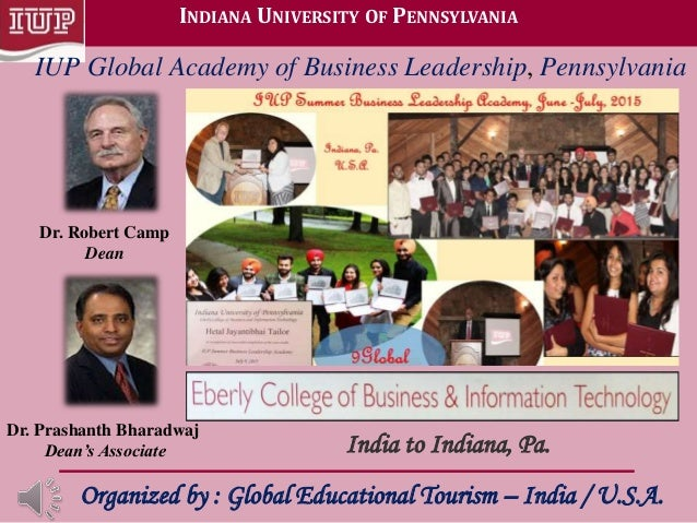 INDIANA UNIVERSITY OF PENNSYLVANIA India to Indiana, Pa. Organized by : Global Educational Tourism – India / U.S.A. Dr. Ro...