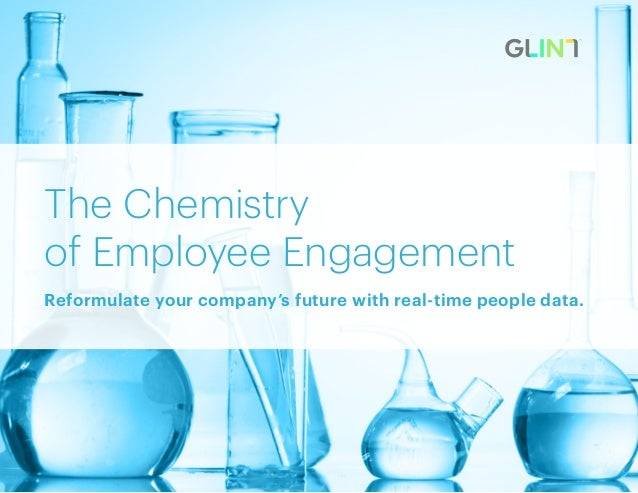 The Chemistry of Employee Engagement Reformulate your company's future with real-time people data.