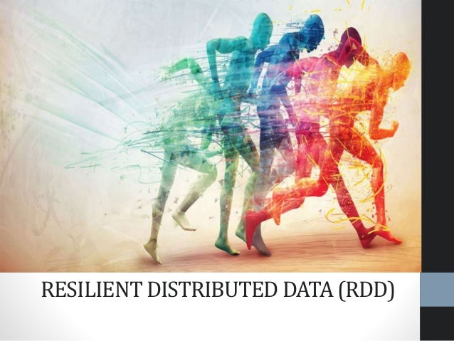 RESILIENT DISTRIBUTED DATA (RDD)