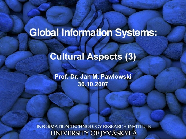 Global Information Systems: Cultural Aspects (3) Prof. Dr. Jan M. Pawlowski 30.10.2007