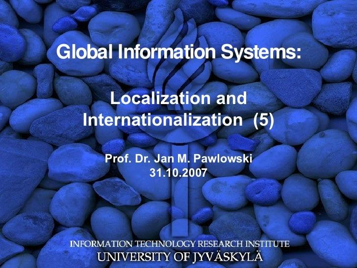 Global Information Systems: Localization and Internationalization  (5) Prof. Dr. Jan M. Pawlowski 31.10.2007