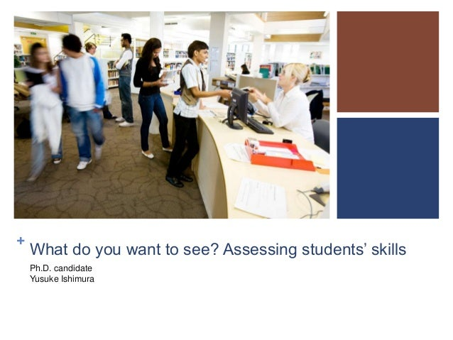+  What do you want to see? Assessing students' skills Ph.D. candidate Yusuke Ishimura