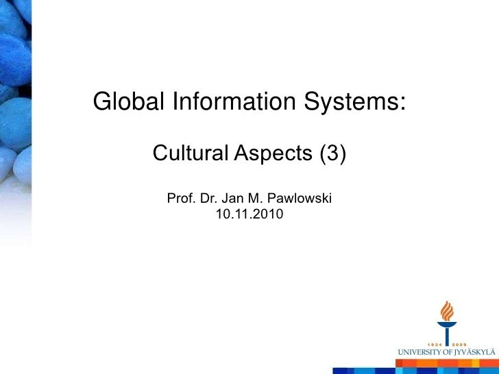Global Information Systems: Cultural Aspects (3) Prof. Dr. Jan M. Pawlowski 10.11.2010