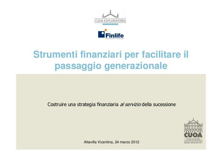 Strumenti finanziari per facilitare il    passaggio generazionale   Costruire una strategia finanziaria al servizio della ...