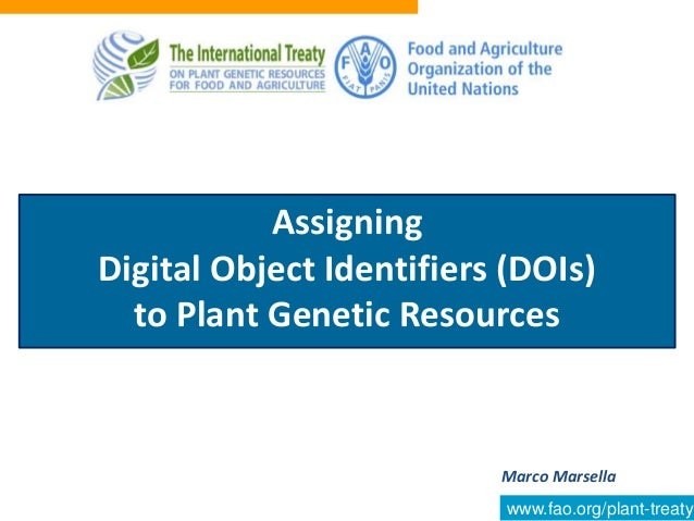 www.fao.org/plant-treaty Marco Marsella Assigning Digital Object Identifiers (DOIs) to Plant Genetic Resources