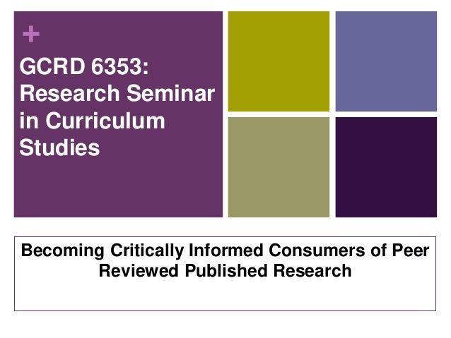 +GCRD 6353:Research Seminarin CurriculumStudiesBecoming Critically Informed Consumers of PeerReviewed Published Research