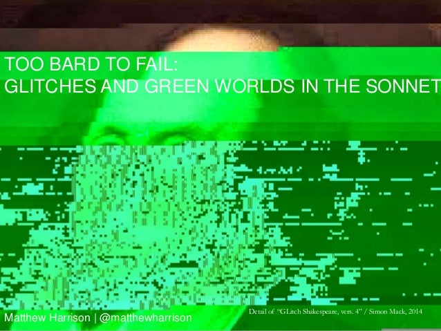 """Detail of """"GLitch Shakespeare, vers. 4"""" / Simon Mack, 2014 TOO BARD TO FAIL: GLITCHES AND GREEN WORLDS IN THE SONNET Matth..."""