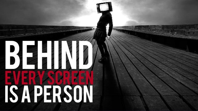 Behindeveryscreen isaperson