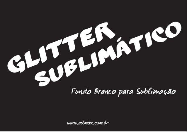 Glitter Sublimático Fundo Branco para Sublimação www.inkmixx.com.br