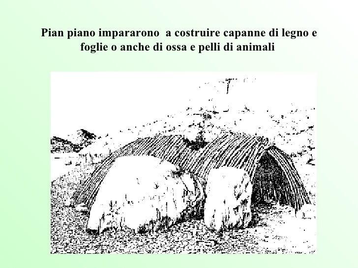 Pian piano impararono  a costruire capanne di legno e foglie o anche di ossa e pelli di animali