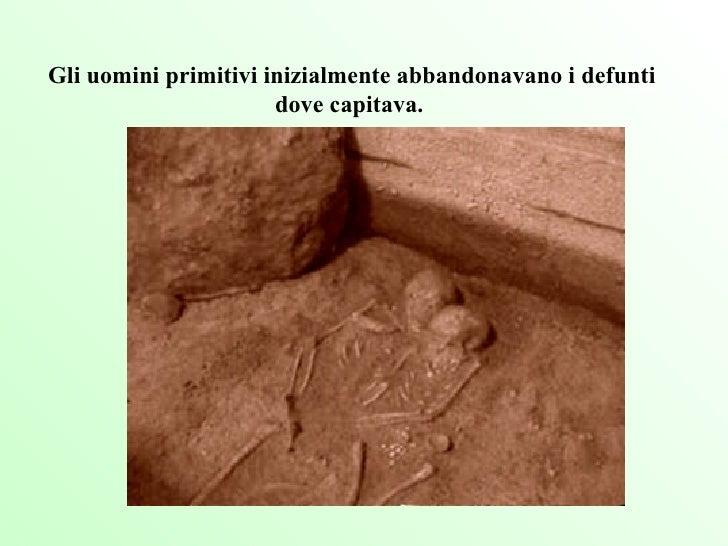 Gli uomini primitivi inizialmente abbandonavano i defunti dove capitava.