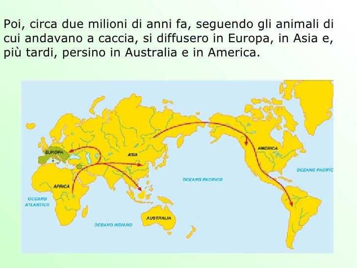 Poi, circa due milioni di anni fa, seguendo gli animali di cui andavano a caccia, si diffusero in Europa, in Asia e, più t...