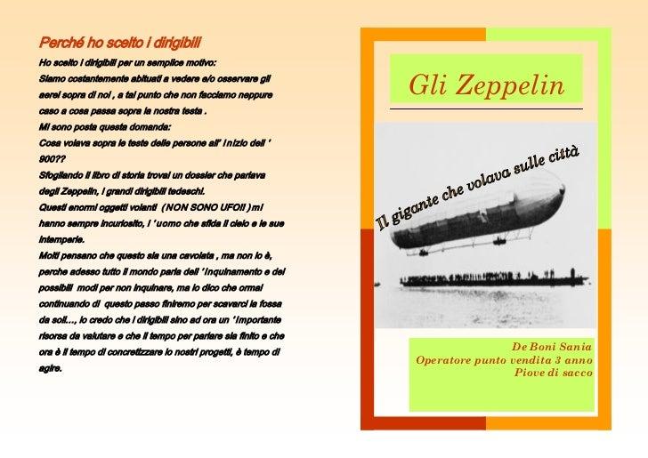 Perché ho scelto i dirigibiliHo scelto i dirigibili per un semplice motivo:Siamo costantemente abituati a vedere e/o osser...