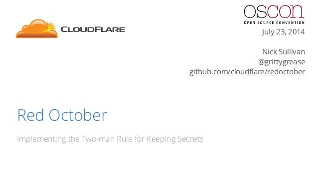 Red October  Implementing the Two-man Rule for Keeping Secrets  July 23, 2014  !  Nick Sullivan  @grittygrease  github.com...