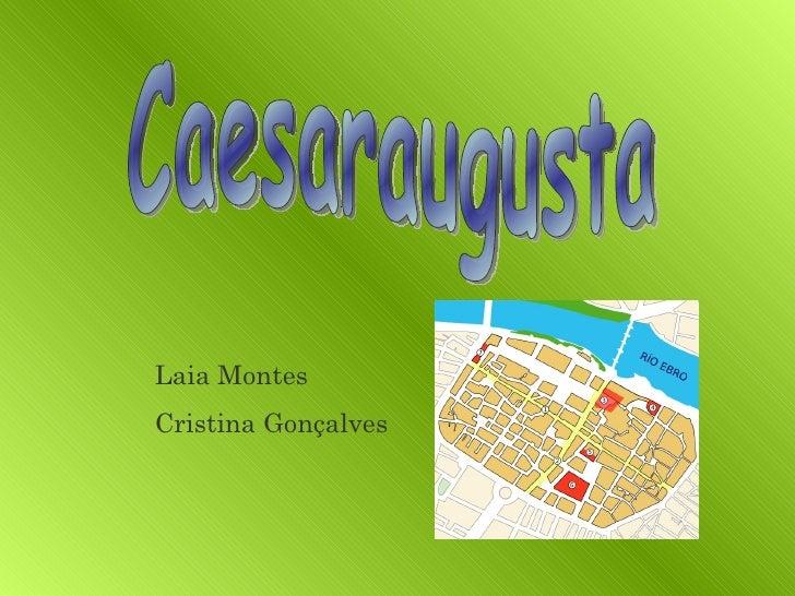 Caesaraugusta Laia Montes Cristina Gonçalves