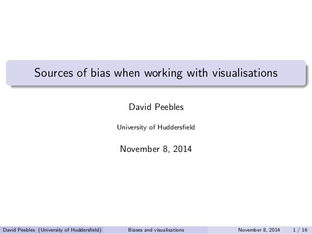 Sources of bias when working with visualisations  David Peebles  University of Hudders