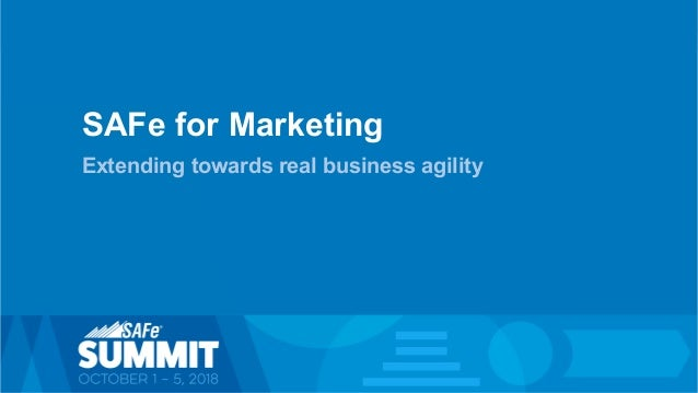 1© Scaled Agile, Inc. SAFe for Marketing Extending towards real business agility