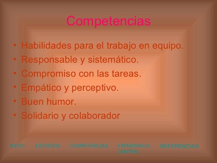 Competencias <ul><li>Habilidades para el trabajo en equipo. </li></ul><ul><li>Responsable y sistemático. </li></ul><ul><li...