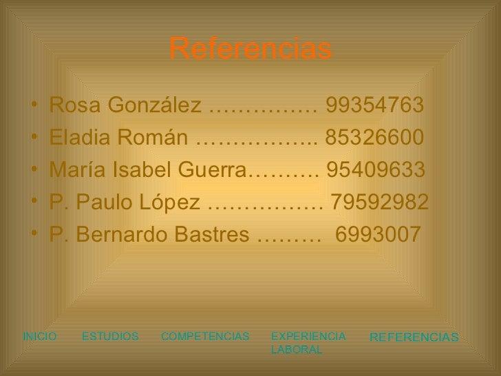 Referencias <ul><li>Rosa González …………… 99354763 </li></ul><ul><li>Eladia Román …………….. 85326600 </li></ul><ul><li>María I...