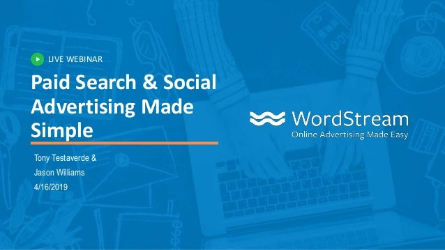 LIVE WEBINAR Paid Search & Social Advertising Made Simple Tony Testaverde & Jason Williams 4/16/2019