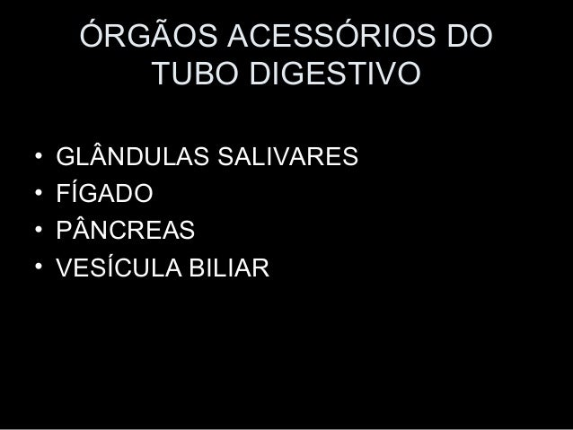ÓRGÃOS ACESSÓRIOS DO TUBO DIGESTIVO • • • •  GLÂNDULAS SALIVARES FÍGADO PÂNCREAS VESÍCULA BILIAR