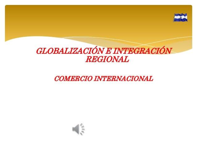 GLOBALIZACIÓN E INTEGRACIÓN REGIONAL COMERCIO INTERNACIONAL