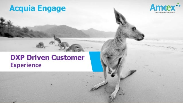 © 2019 Ameex Technologies | WWW.AMEEXUSA.COM | Confidential DXP Driven Customer Experience Acquia Engage
