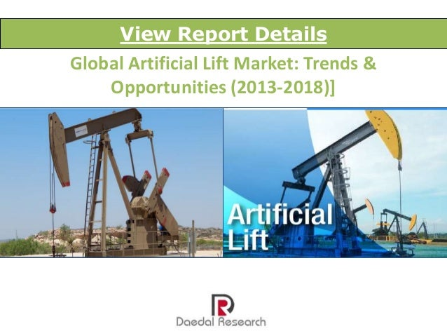 global artificial lift pumps market After falling sharply from its peak in 2014, the $89 billion (2017) global artificial lift market grew 7% last year in response to the improvement in us drilling.