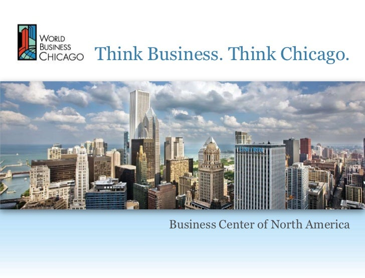 Think Business. Think Chicago.        Business Center of North America