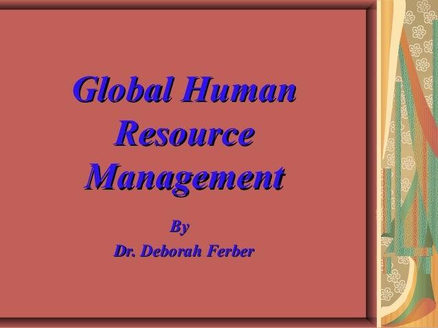 Global HumanGlobal Human ResourceResource ManagementManagement ByBy Dr. Deborah FerberDr. Deborah Ferber