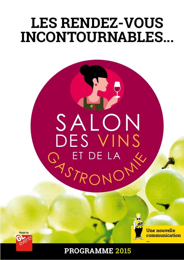 LES RENDEZ-VOUS  INCONTOURNABLES...  SALON  DE S VINS  GASTRONOMIE  Une nouvelle  communication  …  ET DE LA  PROGRAMME 20...