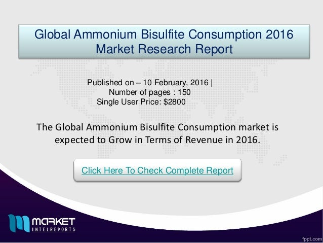 The Global Ammonium Bisulfite Consumption market is expected to Grow in Terms of Revenue in 2016. Global Ammonium Bisulfit...