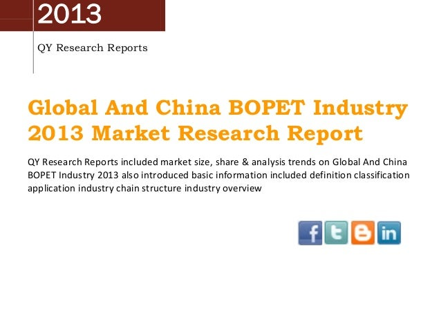 2013 QY Research Reports  Global And China BOPET Industry 2013 Market Research Report QY Research Reports included market ...