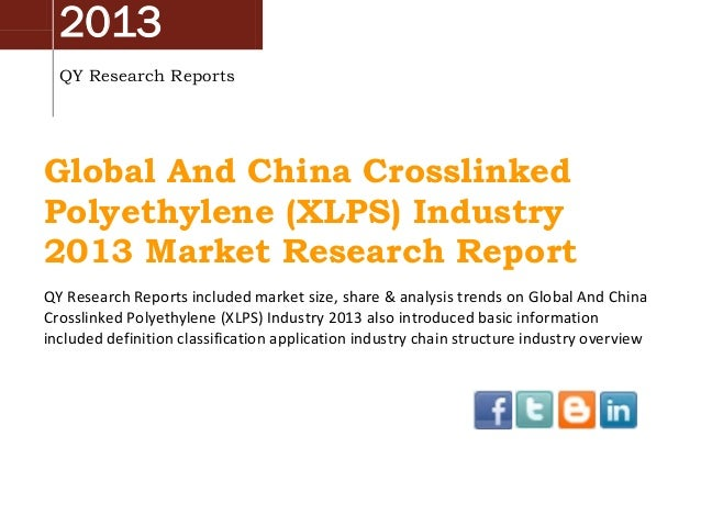 2013 QY Research Reports  Global And China Crosslinked Polyethylene (XLPS) Industry 2013 Market Research Report QY Researc...