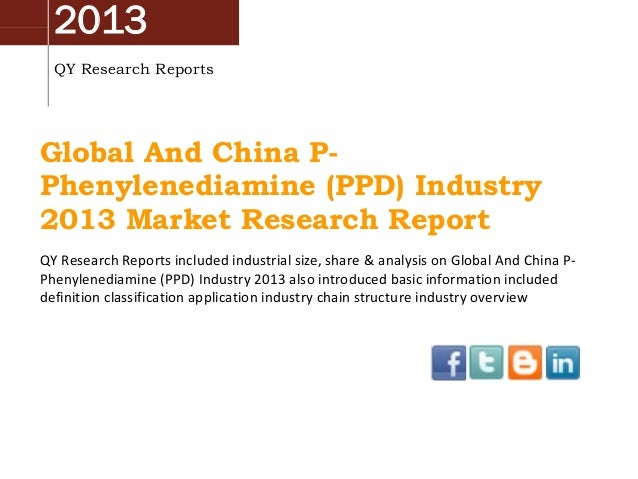 2013 QY Research Reports Global And China P- Phenylenediamine (PPD) Industry 2013 Market Research Report QY Research Repor...