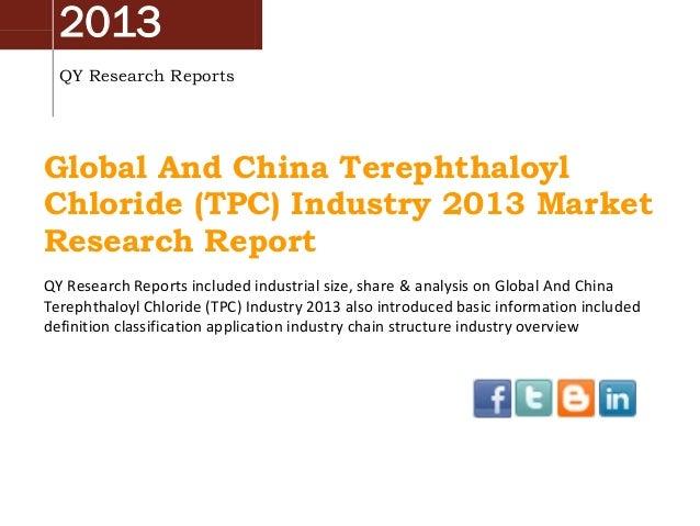 2013 QY Research Reports Global And China Terephthaloyl Chloride (TPC) Industry 2013 Market Research Report QY Research Re...