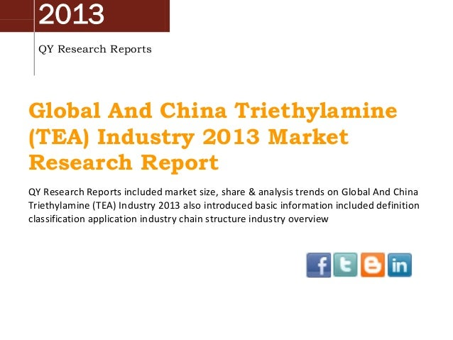 2013 QY Research Reports  Global And China Triethylamine (TEA) Industry 2013 Market Research Report QY Research Reports in...