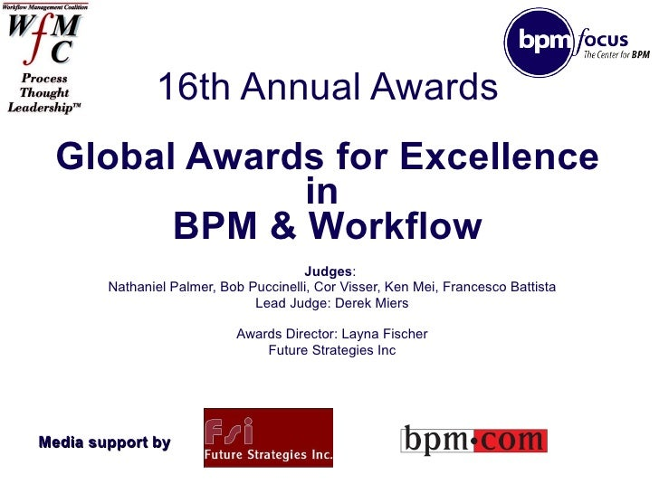 16th Annual Awards Global Awards for Excellence in  BPM & Workflow Judges :  Nathaniel Palmer, Bob Puccinelli, Cor Visser,...