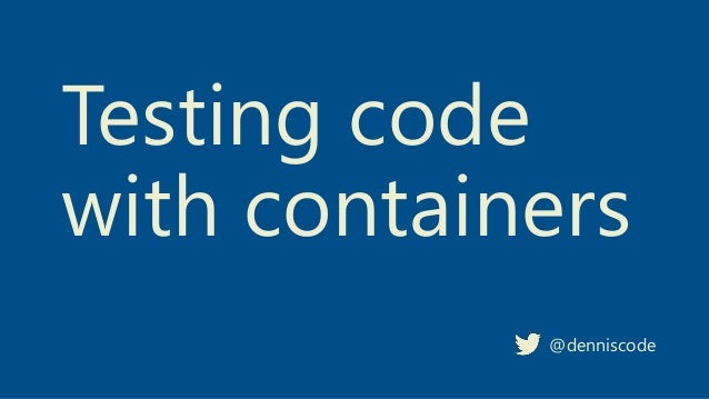 Testing code with containers @denniscode