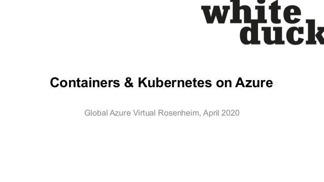 Containers & Kubernetes on Azure Global Azure Virtual Rosenheim, April 2020