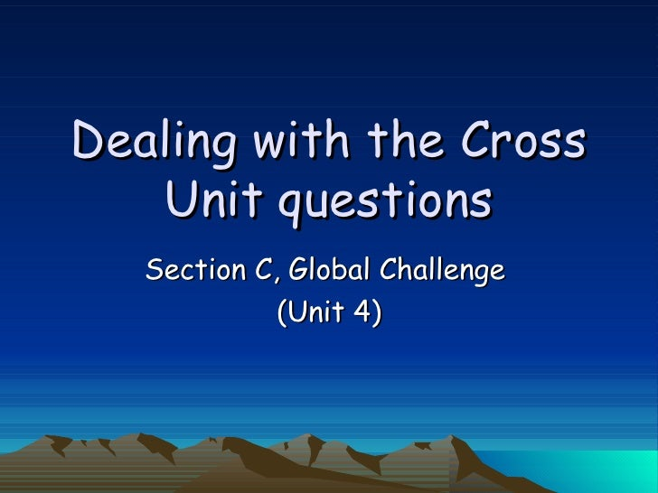 Dealing with the Cross Unit questions Section C, Global Challenge  (Unit 4)