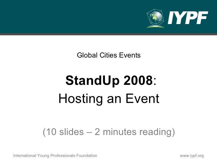 <ul><li>Global Cities Events </li></ul><ul><li>StandUp 2008 :  </li></ul><ul><li>Hosting an Event </li></ul><ul><li>(10 sl...